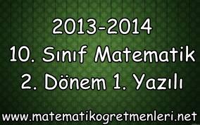 2013-2014 10. Sınıf Matematik 2. Dönem 1. Yazılı