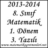 2013-2014 8. Sınıf Matematik 1. Dönem 3. Yazılı Sınav