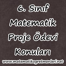 6. Sınıf Matematik Proje Ödevi Konuları 2013-2014